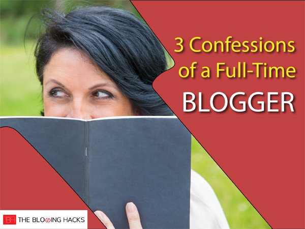 3 confessions of a full-time blogger