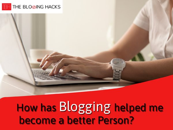 how has blogging helped me become a better person?