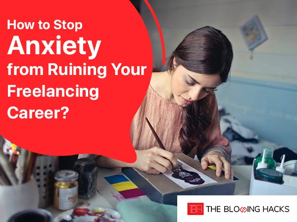 How to Stop Anxiety from Ruining Your Freelancing Career?