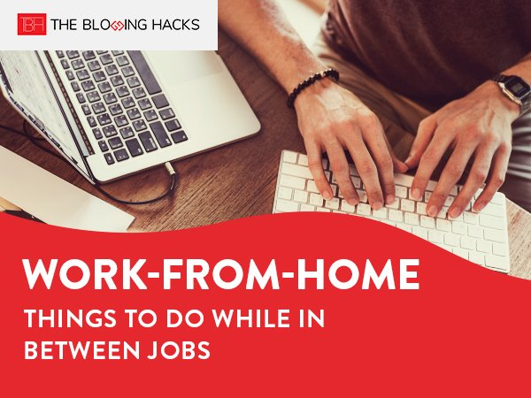 Work-from-Home: Things to Do While In Between Jobs