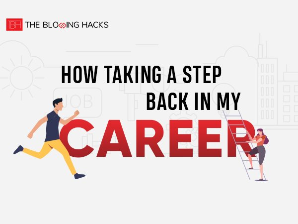 How Taking a Step Back in My Career Helped Propel it Forward