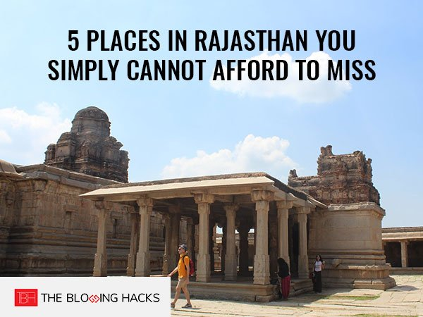5 Places in Rajasthan You Simply Cannot Afford to Miss