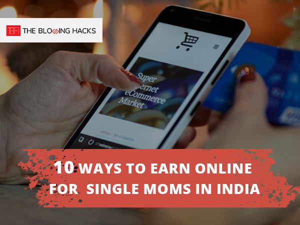 Ways to Earn Online for Single Moms in India