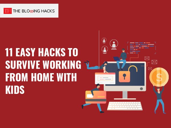 11 Easy Hacks to Survive Working from Home with Kids