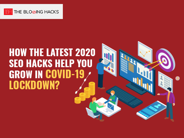 How the latest 2020 SEO Hacks Help You Grow in COVID-19 Lockdown?